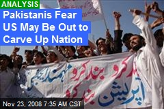 Pakistanis Fear US May Be Out to Carve Up Nation