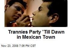 Trannies Party 'Till Dawn in Mexican Town