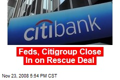 Feds, Citigroup Close In on Rescue Deal