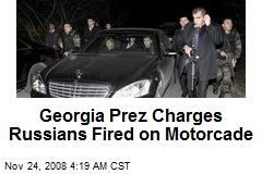 Georgia Prez Charges Russians Fired on Motorcade