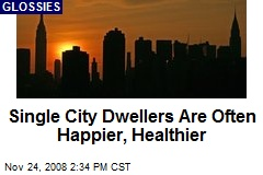 Single City Dwellers Are Often Happier, Healthier
