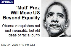 'Mutt' Prez Will Move US Beyond Equality
