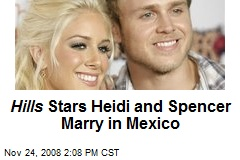 Hills Stars Heidi and Spencer Marry in Mexico
