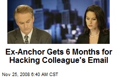 Ex-Anchor Gets 6 Months for Hacking Colleague's Email