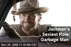 Jackman's Sexiest Role: Garbage Man