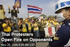Thai Protesters Open Fire on Opponents