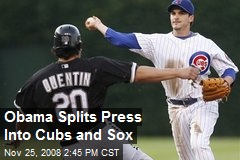 Obama Splits Press Into Cubs and Sox