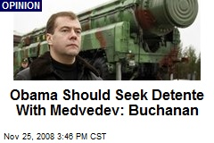 Obama Should Seek Detente With Medvedev: Buchanan