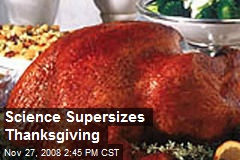 Science Supersizes Thanksgiving