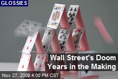 Wall Street's Doom Years in the Making