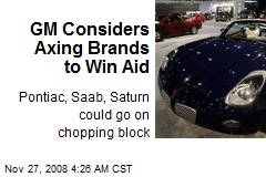GM Considers Axing Brands to Win Aid