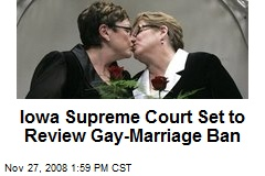 Iowa Supreme Court Set to Review Gay-Marriage Ban