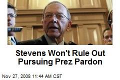Stevens Won't Rule Out Pursuing Prez Pardon