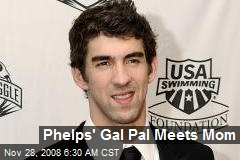Phelps' Gal Pal Meets Mom