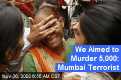 We Aimed to Murder 5,000: Mumbai Terrorist