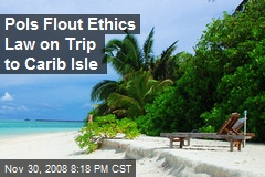 Pols Flout Ethics Law on Trip to Carib Isle
