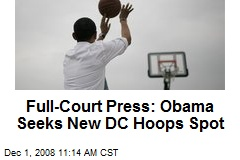 Full-Court Press: Obama Seeks New DC Hoops Spot