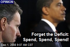 Forget the Deficit: Spend, Spend, Spend!