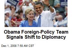 Obama Foreign-Policy Team Signals Shift to Diplomacy