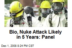 Bio, Nuke Attack Likely in 5 Years: Panel