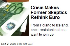 Crisis Makes Former Skeptics Rethink Euro