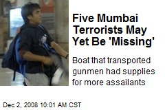 Five Mumbai Terrorists May Yet Be 'Missing'