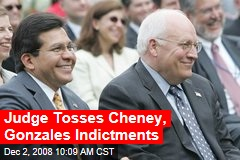 Judge Tosses Cheney, Gonzales Indictments
