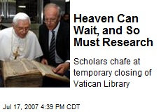 Heaven Can Wait, and So Must Research
