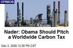 Nader: Obama Should Pitch a Worldwide Carbon Tax