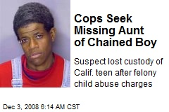 Cops Seek Missing Aunt of Chained Boy