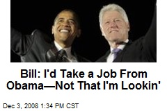 Bill: I'd Take a Job From Obama—Not That I'm Lookin'