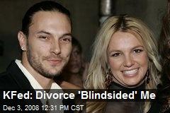 KFed: Divorce 'Blindsided' Me