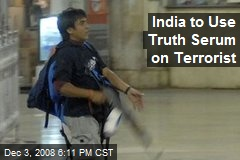 India to Use Truth Serum on Terrorist