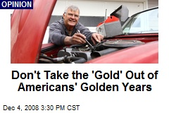 Don't Take the 'Gold' Out of Americans' Golden Years