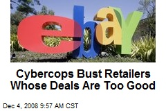 Cybercops Bust Retailers Whose Deals Are Too Good