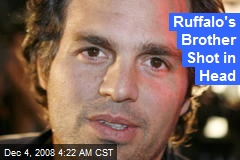 Ruffalo's Brother Shot in Head