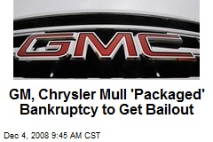 GM, Chrysler Mull 'Packaged' Bankruptcy to Get Bailout