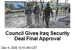 Council Gives Iraq Security Deal Final Approval
