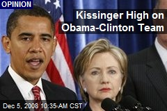 Kissinger High on Obama-Clinton Team