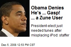 Obama Denies He's ... Gasp! ... a Zune User