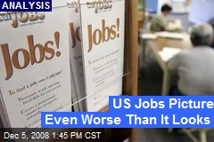 US Jobs Picture Even Worse Than It Looks