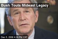 Bush Touts Mideast Legacy