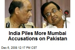 India Piles More Mumbai Accusations on Pakistan