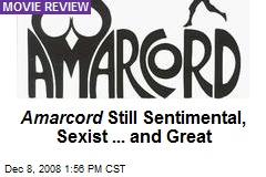 Amarcord Still Sentimental, Sexist ... and Great