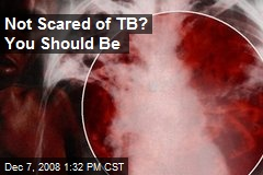 Not Scared of TB? You Should Be
