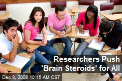 Researchers Push 'Brain Steroids' for All