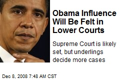 Obama Influence Will Be Felt in Lower Courts