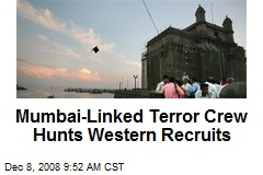 Mumbai-Linked Terror Crew Hunts Western Recruits