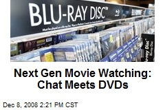 Next Gen Movie Watching: Chat Meets DVDs