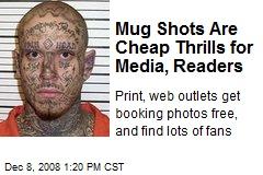 Mug Shots Are Cheap Thrills for Media, Readers